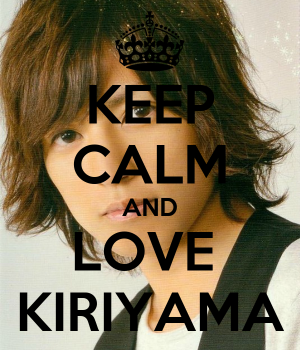 KEEP CALM AND LOVE  KIRIYAMA