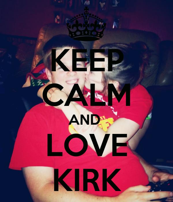 KEEP CALM AND  LOVE KIRK