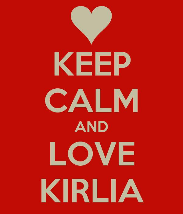 KEEP CALM AND LOVE KIRLIA