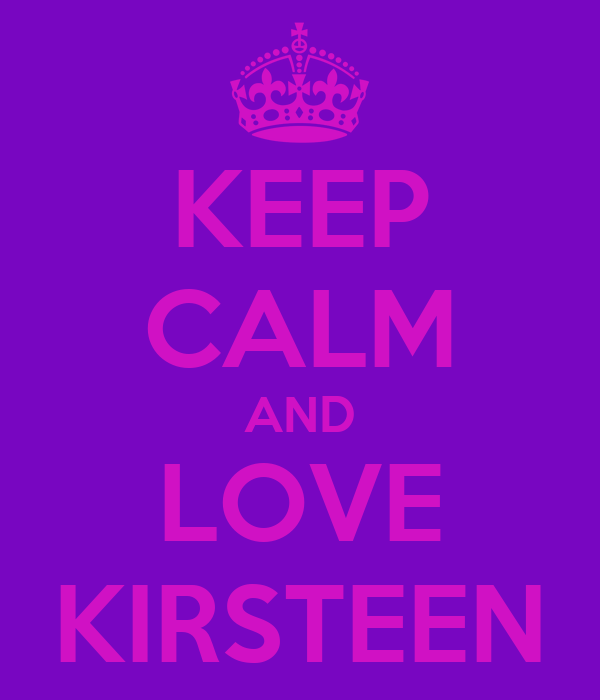 KEEP CALM AND LOVE KIRSTEEN