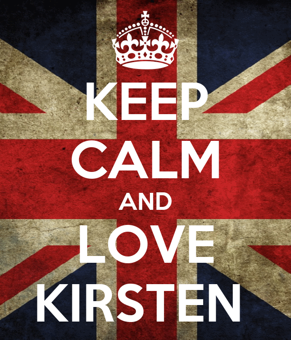 KEEP CALM AND LOVE KIRSTEN