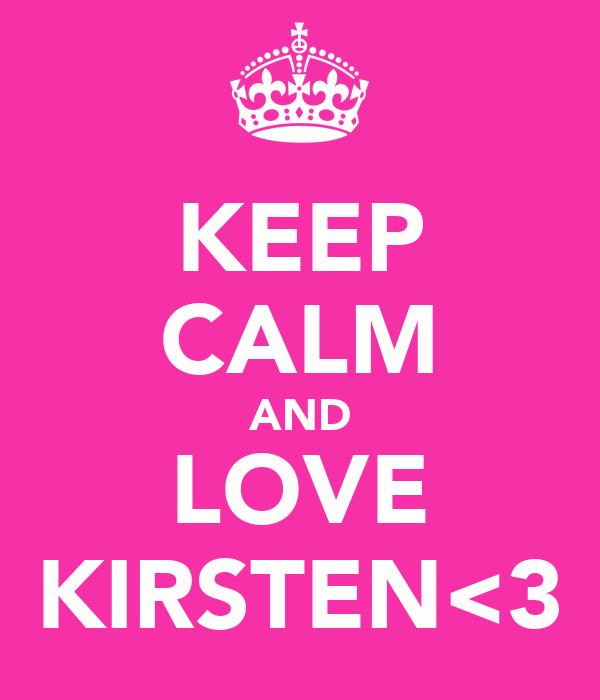 KEEP CALM AND LOVE KIRSTEN<3