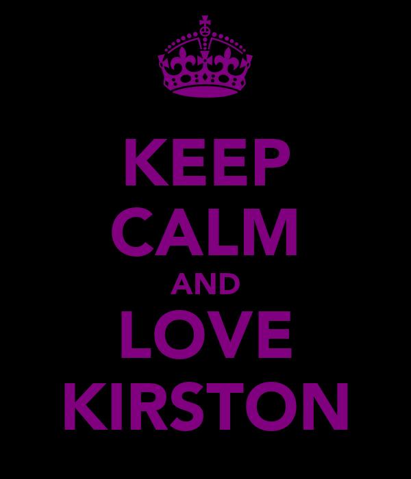 KEEP CALM AND LOVE KIRSTON