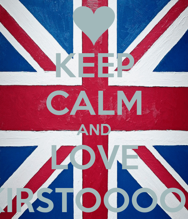 KEEP CALM AND LOVE KIRSTOOOO;)