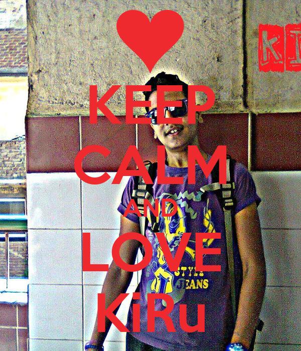 KEEP CALM AND LOVE KiRu