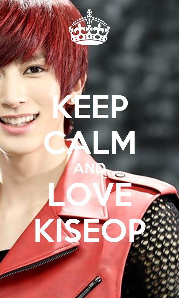KEEP CALM AND LOVE KISEOP