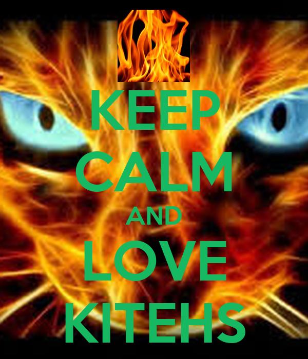 KEEP CALM AND LOVE KITEHS