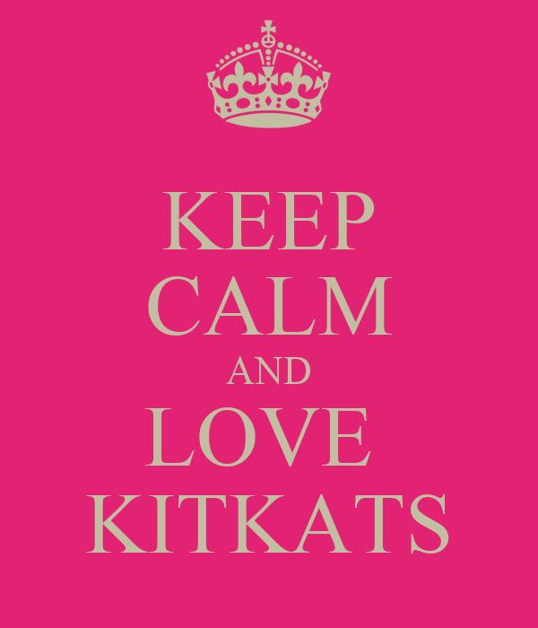 KEEP CALM AND LOVE  KITKATS