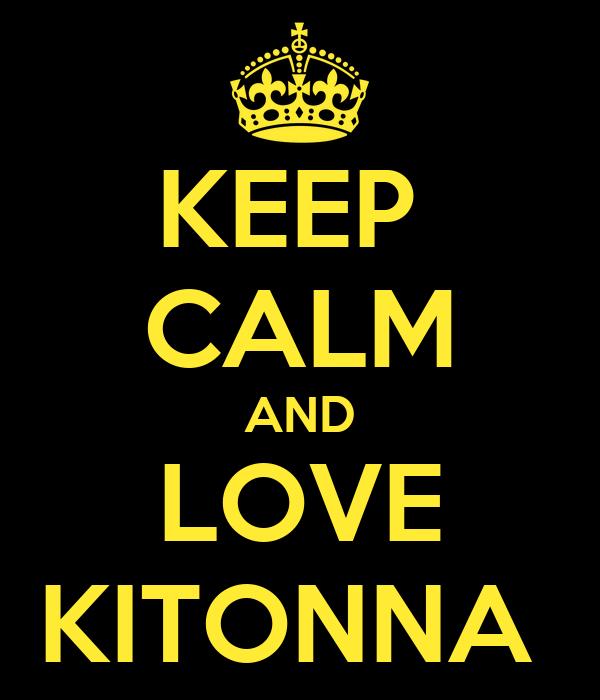 KEEP  CALM AND LOVE KITONNA