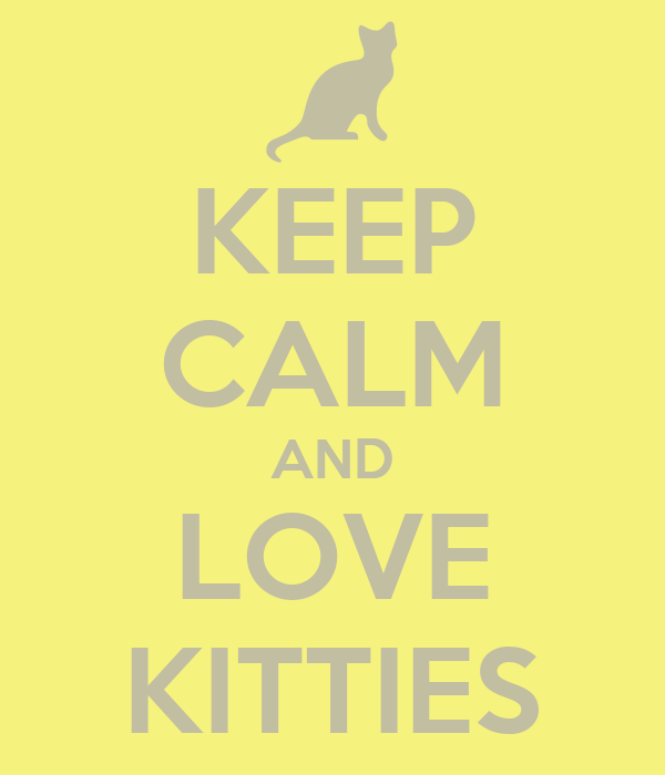 KEEP CALM AND LOVE KITTIES
