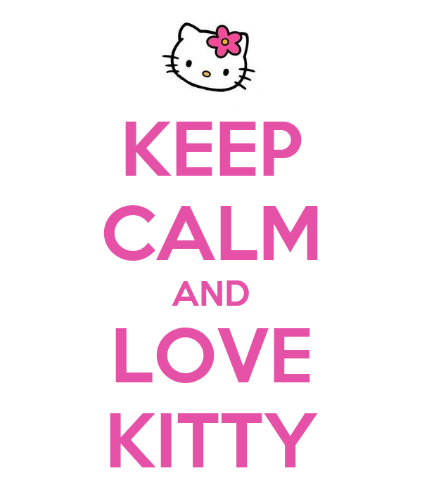 KEEP CALM AND LOVE KITTY
