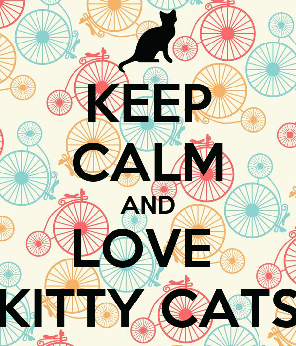 KEEP CALM AND LOVE  KITTY CATS