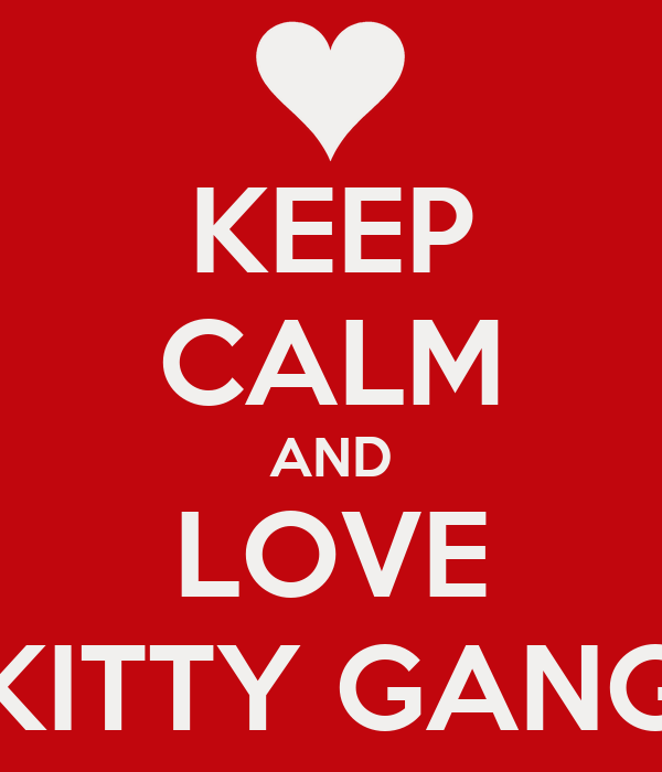 KEEP CALM AND LOVE KITTY GANG