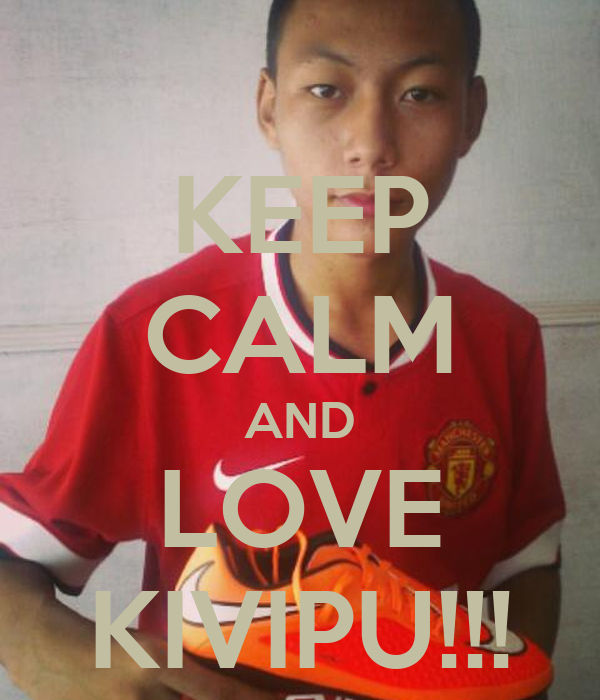KEEP CALM AND LOVE KIVIPU!!!