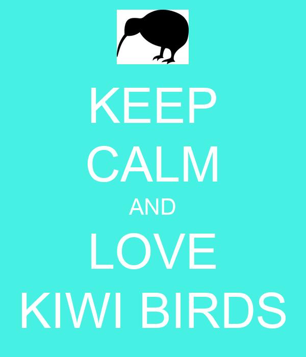 KEEP CALM AND LOVE KIWI BIRDS