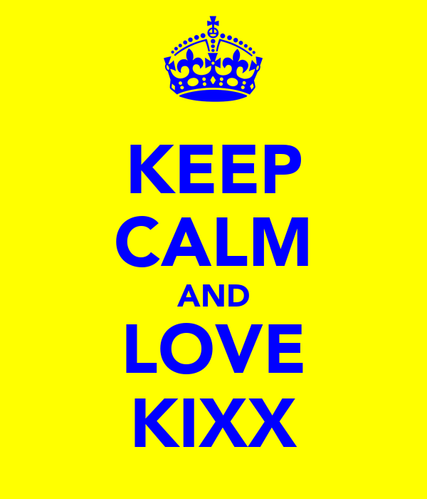 KEEP CALM AND LOVE KIXX