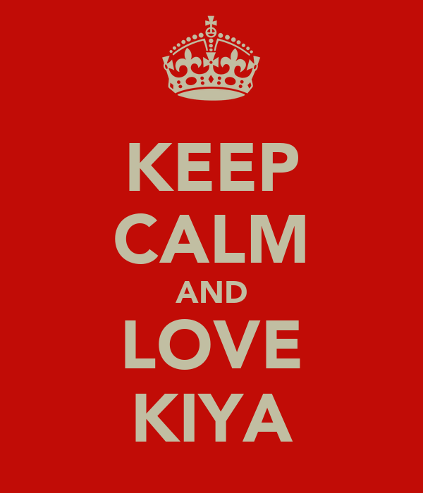 KEEP CALM AND LOVE KIYA