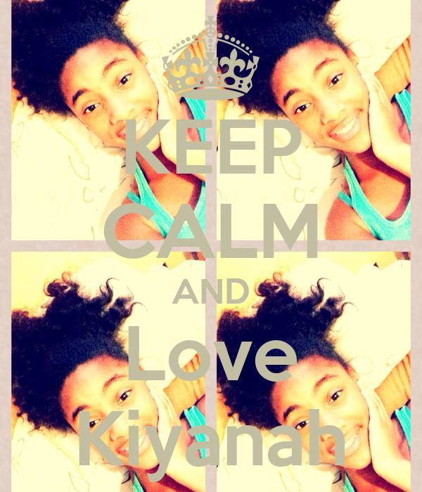 KEEP CALM AND Love Kiyanah