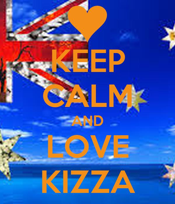 KEEP CALM AND LOVE KIZZA