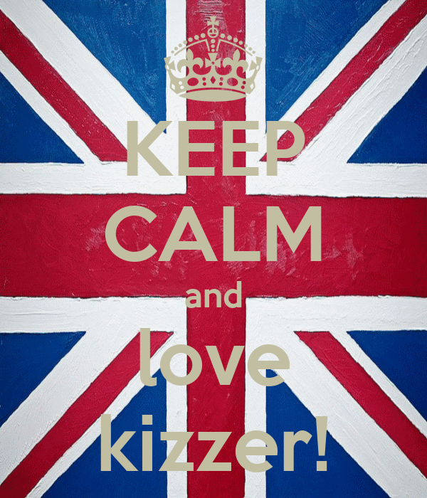 KEEP CALM and love kizzer!