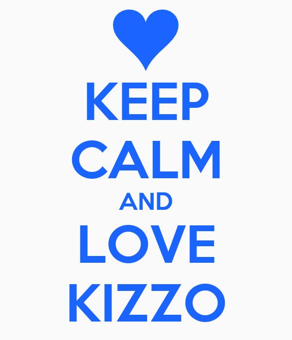 KEEP CALM AND LOVE KIZZO