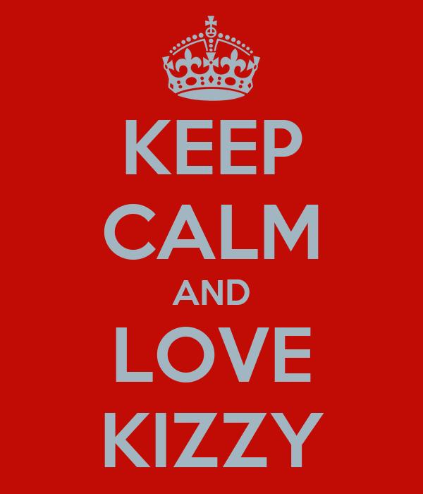 KEEP CALM AND LOVE KIZZY