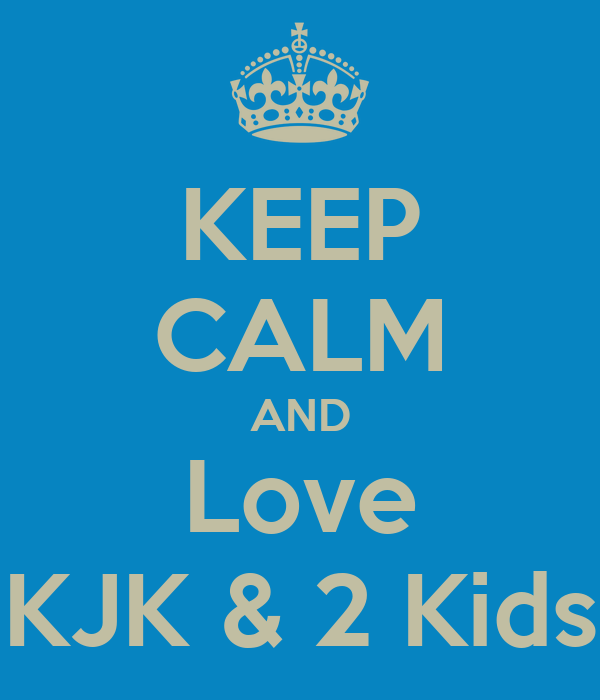 KEEP CALM AND Love KJK & 2 Kids