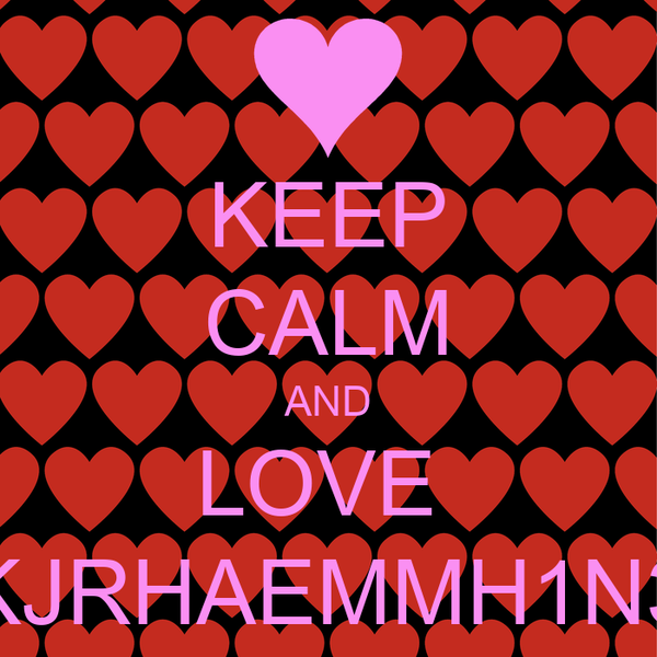 KEEP CALM AND LOVE  KJRHAEMMH1N3