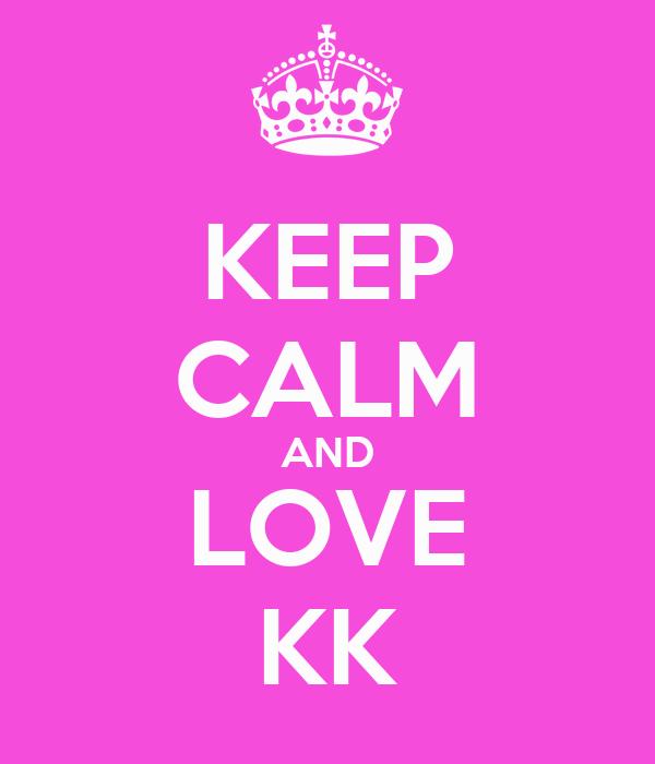 KEEP CALM AND LOVE KK