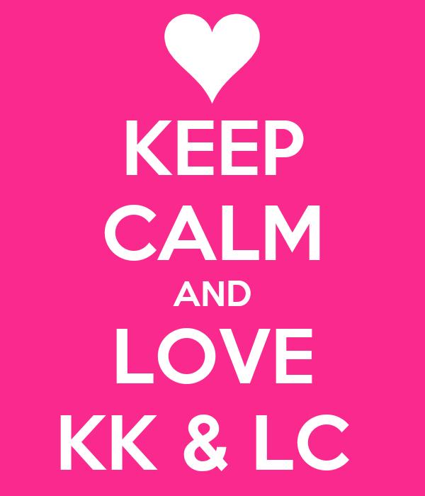 KEEP CALM AND LOVE KK & LC