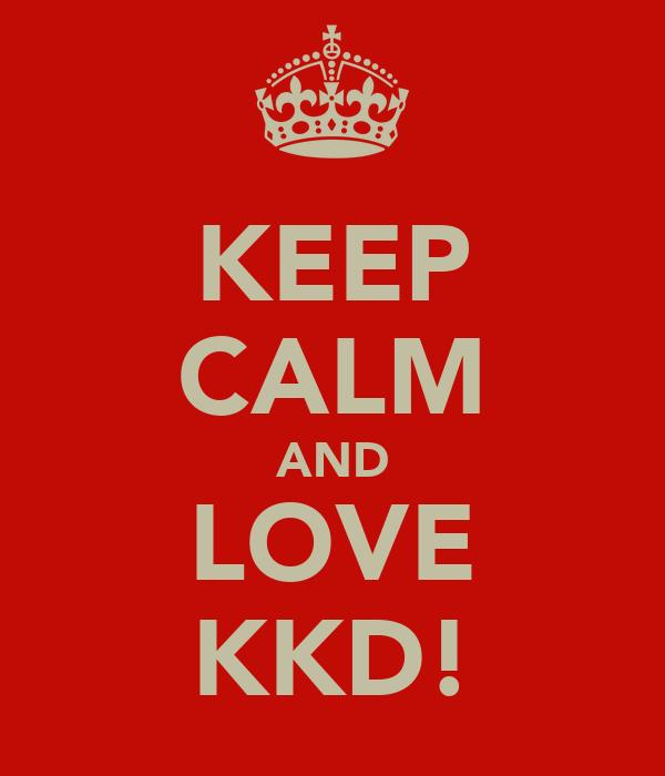 KEEP CALM AND LOVE KKD!