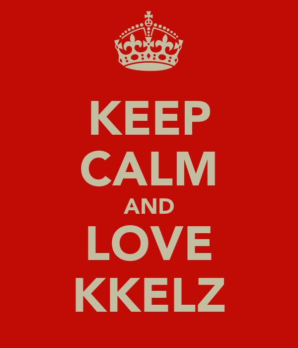 KEEP CALM AND LOVE KKELZ