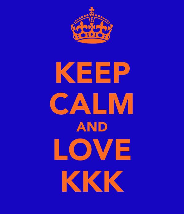 KEEP CALM AND LOVE KKK