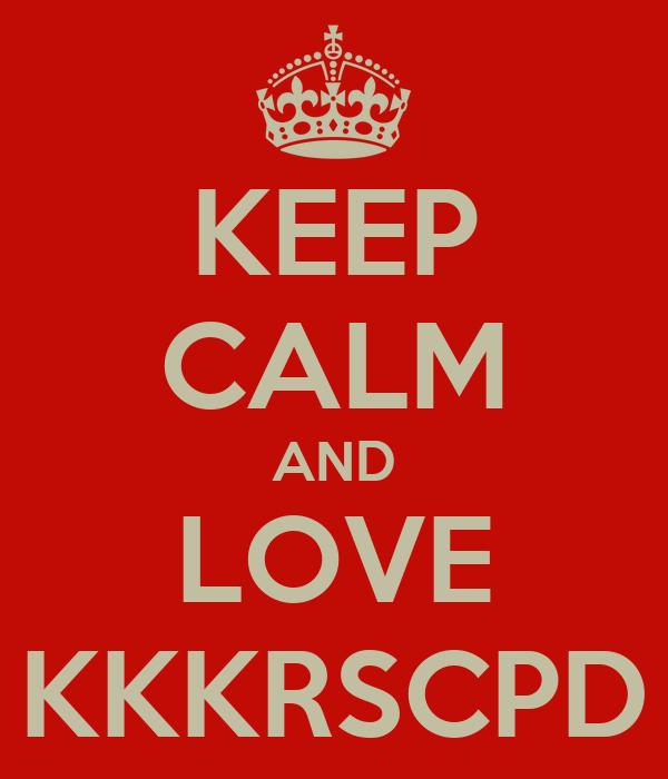 KEEP CALM AND LOVE KKKRSCPD