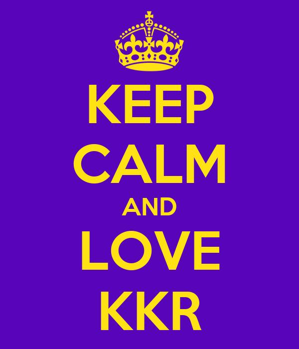 KEEP CALM AND LOVE KKR