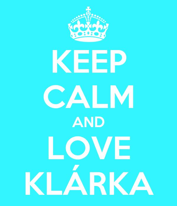 KEEP CALM AND LOVE KLÁRKA