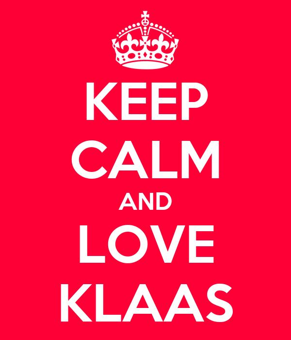 KEEP CALM AND LOVE KLAAS