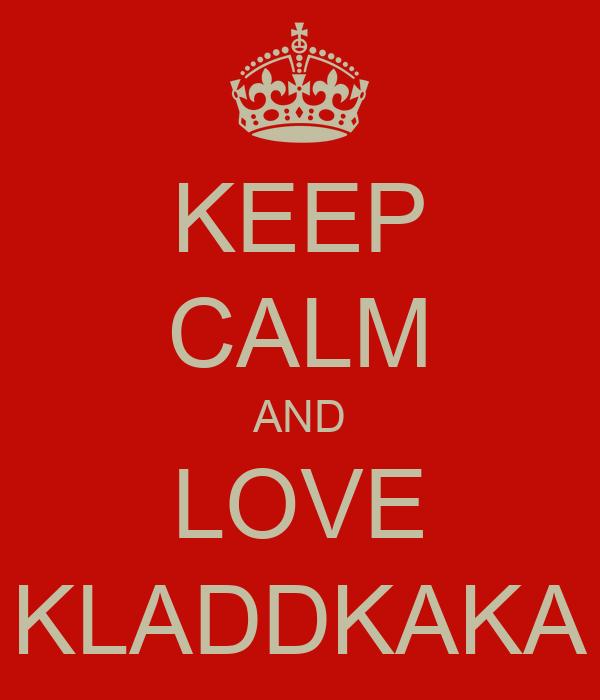 KEEP CALM AND LOVE KLADDKAKA