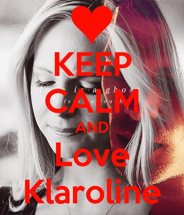 KEEP CALM AND Love Klaroline