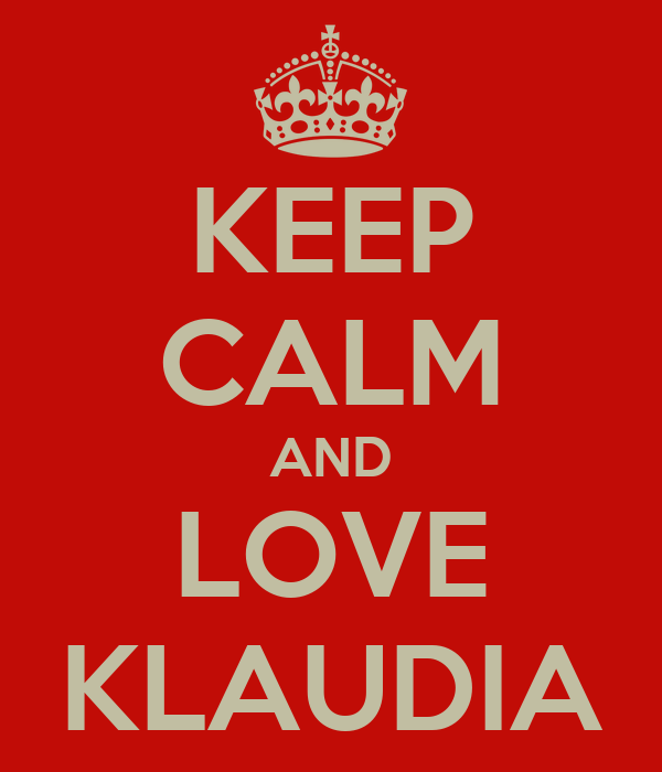 KEEP CALM AND LOVE KLAUDIA