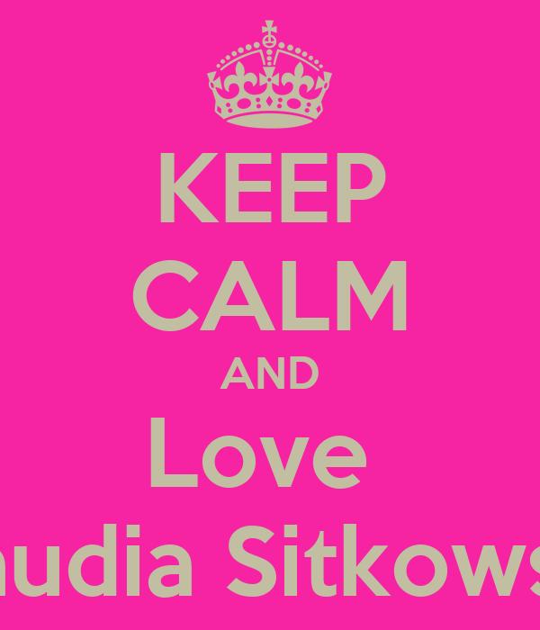 KEEP CALM AND Love  Klaudia Sitkowska