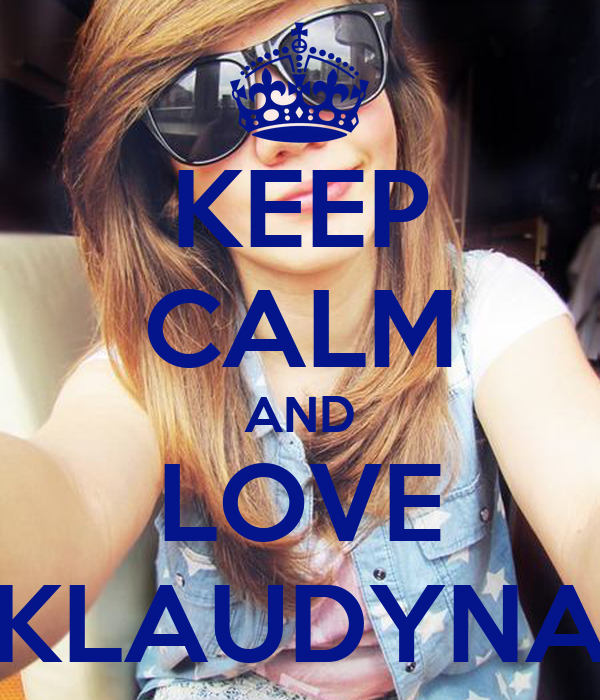 KEEP CALM AND LOVE KLAUDYNA