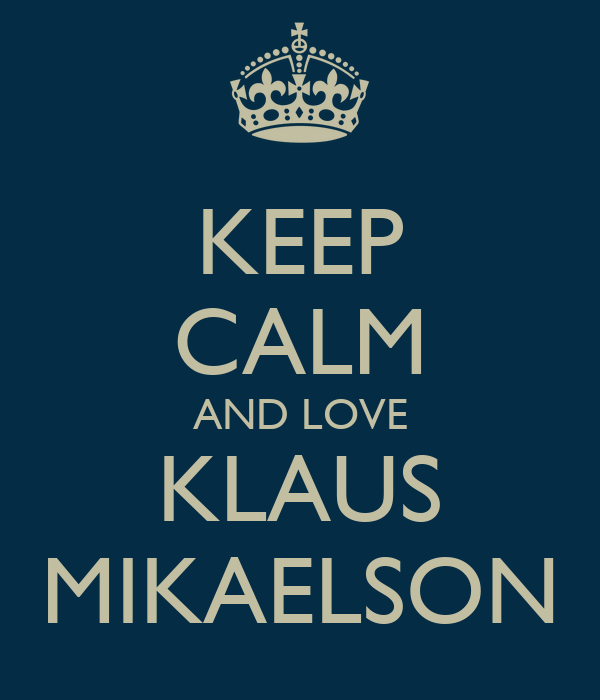 KEEP CALM AND LOVE KLAUS MIKAELSON
