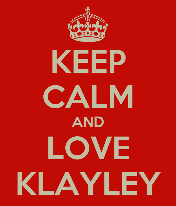 KEEP CALM AND LOVE KLAYLEY
