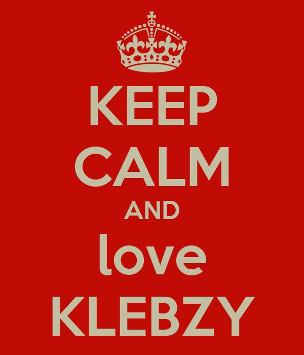 KEEP CALM AND love KLEBZY