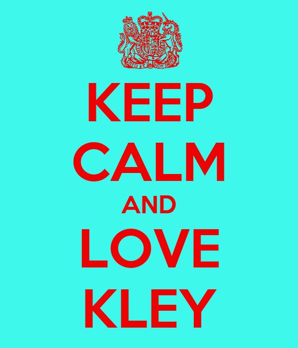 KEEP CALM AND LOVE KLEY