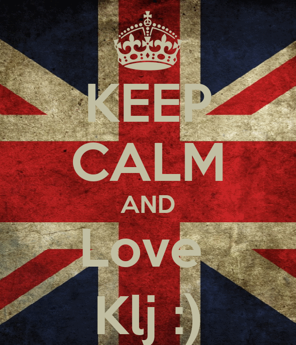 KEEP CALM AND Love  Klj :)