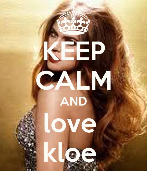KEEP CALM AND love  kloe