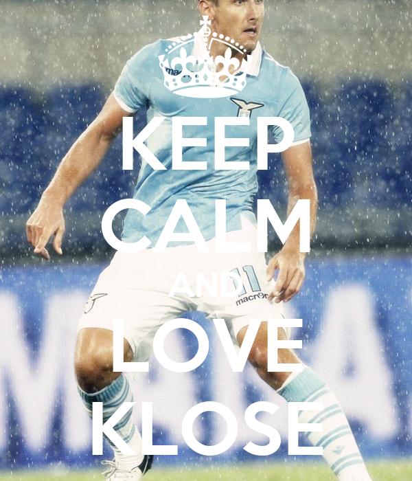 KEEP CALM AND LOVE KLOSE