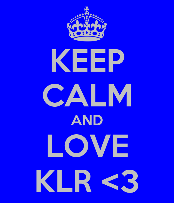 KEEP CALM AND LOVE KLR <3